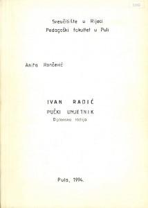Ivan Radić. Pučki umjetnik. Diplomski rad - Sveučilište u Rijeci, Pedagoški fakultet u Puli, Glazbena kultura,  1994.