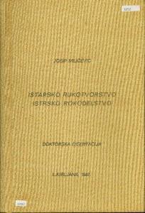 Istarsko rukotvorstvo. Istrsko rokodelstvo. Disertacija, Ljubljana 1987. Univerza Edvarda Kardelja Filozofska fakulteta Ljubljana