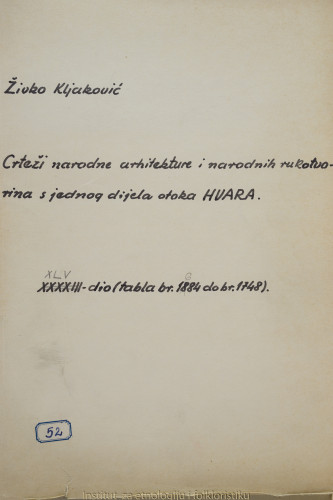 Crteži narodne arhitekture i narodnih rukotvorina s jednog dijela otoka Hvara; 45. dio tabla 1684- 1748, 1965.