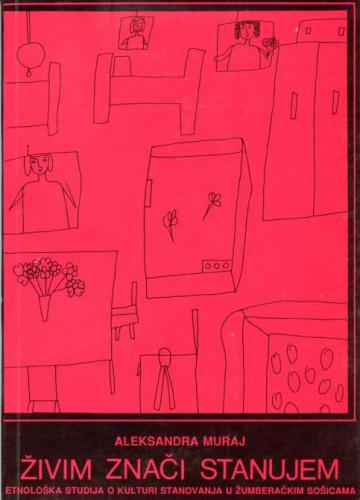 Živim znači stanujem : etnološka studija o kulturi stanovanja u žumberačkim Sošicama
