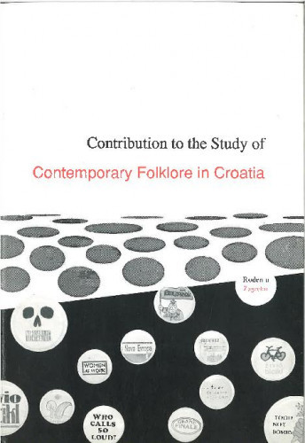 Contributions to the Study of Contemporary Folklore in Croatia = (Prilozi proučavanju suvremenog folklora u Hrvatskoj)