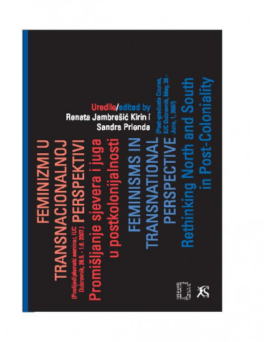 Feminizmi u postkolonijalnoj perspektivi. Promišljanje sjevera i juga u postkolonijalnosti - Feminisms in Transnational Perspective: Rethinking North and South in Post-Coloniality. Zbornik