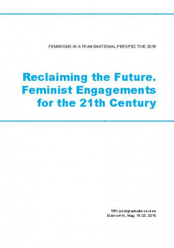 Feminisms in a Transnational Perspective 2016: Reclaiming the Future. Feminist Engagements for the 21th Century. Programska knjižica