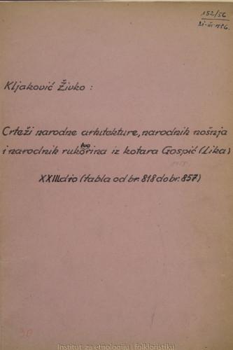 Crteži narodne arhitekture, narodnih nošnja i narodnih rukotvorina iz kotara Gospić (Lika); 23. dio tabla 818- 857