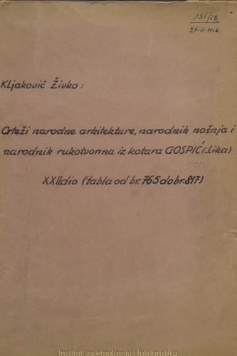 Crteži narodne arhitekture, narodnih nošnja i narodnih rukotvorina iz kotara Gospić (Lika); 22. dio tabla 765- 817
