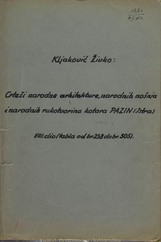 Crteži narodne arhitekture, narodnih nošnja i narodnih rukotvorina kotara Pazin (Istra); 8. dio tabla 238- 305, 1953.