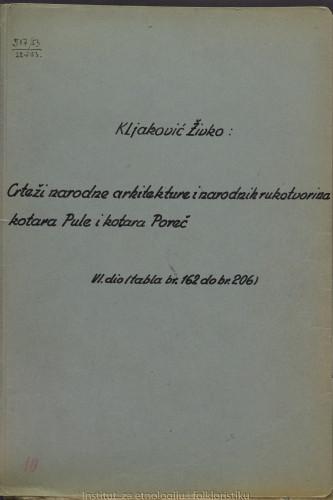 Crteži narodne arhitekture i narodnih rukotvorina kotara Pule i Poreč; 6. dio tabla 162- 206, 1952.