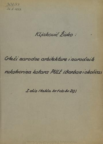 Crteži narodne arhitekture i narodnih rukotvorina kotara Pule (Barban i okolica); 1. dio tabla 1- 29, 1952.