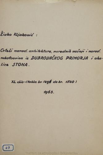 Crteži narodne arhitekture, narodnih nošnja i narodnih rukotvorina iz Dubrovačkog primorja i okolice Stona; 40. dio tabla 1491- 1540, 1963.