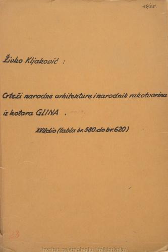 Crteži narodne arhitekture i narodnih rukotvorina iz kotara Gline; 17. dio tabla 580- 620