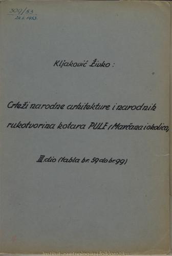 Crteži narodne arhitekture i narodnih rukotvorina kotara Pule ( Marčana i okolice); 3. dio tabla 59- 99, 1952.
