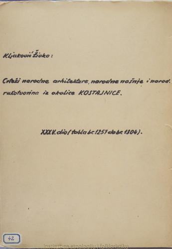 Crteži narodne arhitekture, narodnih nošnja i narodnih rukotvorina iz okolice Kostajnice; 35. dio tabla 1257- 1304, 1960.