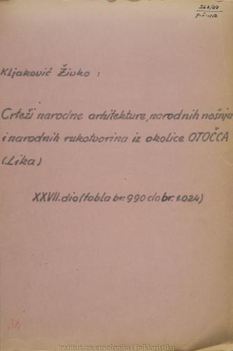 Crteži narodne arhitekture, narodnih nošnja i narodnih rukotvorina iz okolice Otočca (Lika); 27. dio tabla 990- 1024, 1956.