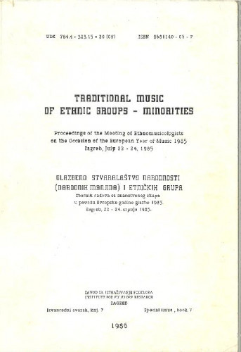 Traditional music of ethnic groups - minorities : proceedings of the Meeting of Ethnomusicologists on the Occasion of the European Year of Music 1985, Zagreb, July 22 - 24. 1985 = Glazbeno stvaralaštvo narodnosti (narodnih manjina) i etničkih grupa : zbornik radova sa znanstvenog skupa u povodu Evropske godine glazbe 1985, Zageb, 22 - 24. srpnja 1985.
