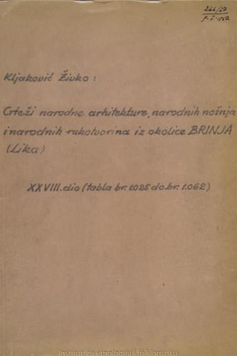 Crteži narodne arhitekture, narodnih nošnja i narodnih rukotvorina iz okolice Brinja (Lika); 28. dio tabla 1025- 1062, 1956.