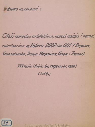 Crteži narodne arhitekture, narodnih nošnja i narodnih rukotvorina iz kotara Dvor na Uni (Rujevac, Gvozdansko, Donja Stupnica, Gage i Trgovi); 32. dio tabla 1198- 1220, 1959.