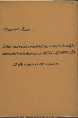 Crteži narodne arhitekture, narodnih nošnja i narodnih rukotvorina iz Malog i Velikog Iža; 13. dio, tabla 427- 459