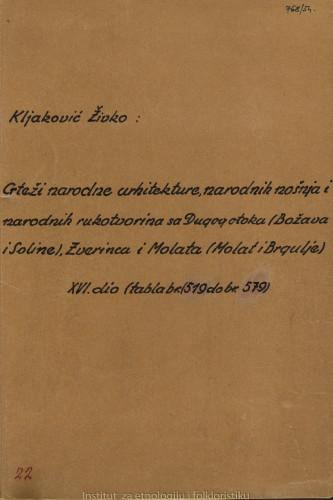 Crteži narodne arhitekture, narodnih nošnja i narodnih rukotvorina sa Dugog otoka (Božava i Soline), Zverinca i Molata (Molat i Brgulje); 16. dio, tabla 519- 579, 1954.